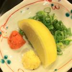 大福  - ネギ・レモン・おろしショウガ・もみじおろし。酸味も合いますね。鍋物の感覚♪