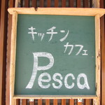 キッチンカフェ ペスカ - 看板